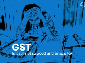 GST-Is it still not so good and simple tax