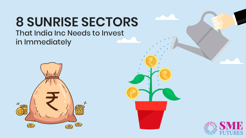 8 Sunrise Sectors that India Inc Needs to Invest in Immediately